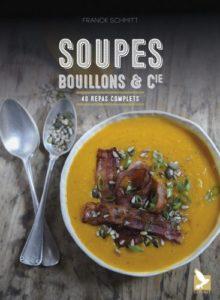 Soupes, bouillons & Cie : 40 repas complets